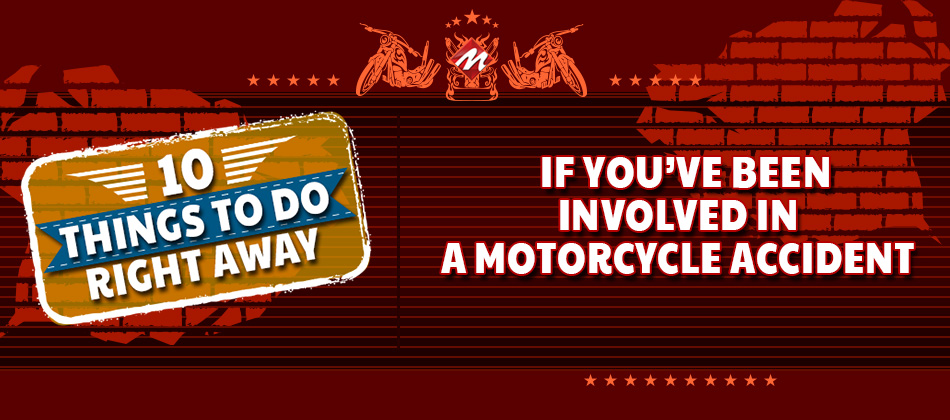 10 Things to Do Right Away If you've been Involved in a Motorcycle Accident