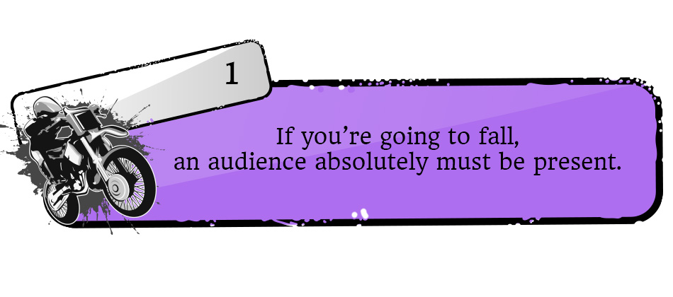 If you're going to fall, an audience absolutely must be present.