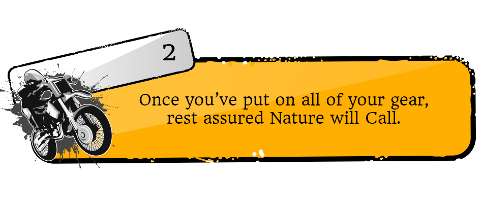 Once you've put on all of your gear, rest assured Nature will Call